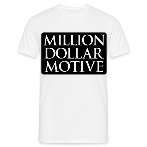Million Dollar Motive - Mannen T-shirt