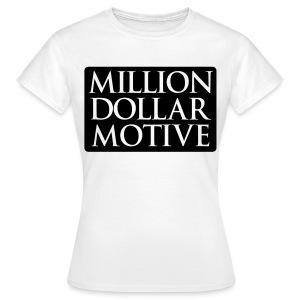 Million Dollar Motive - Vrouwen T-shirt