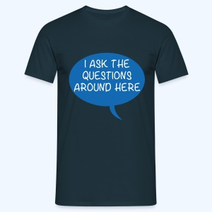 I Ask The Questions Around Here Mens T-Shirt - Men's T-Shirt