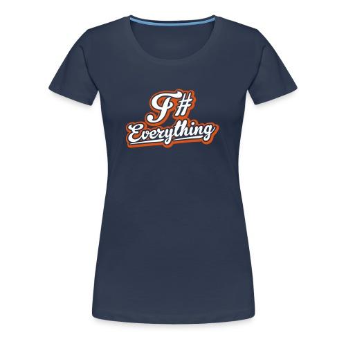F# Everything - Women's - Women's Premium T-Shirt