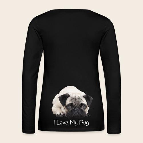 I Love my Pug Langarmshirt - Frauen Premium Langarmshirt