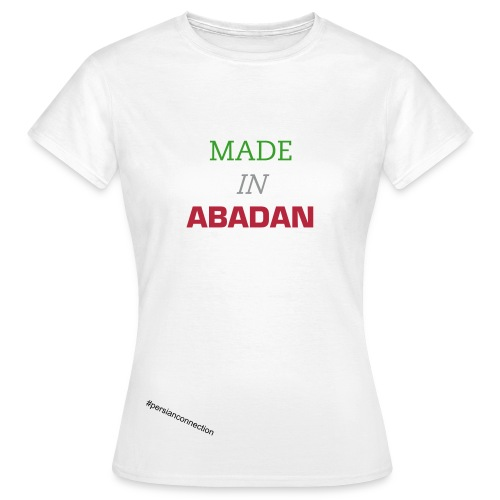MADE IN ABADAN - Frauen T-Shirt