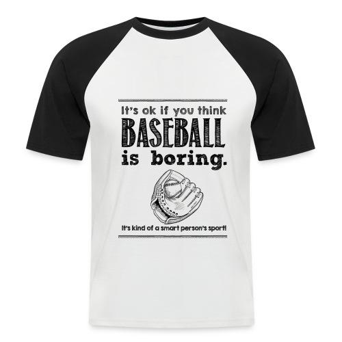 Baseball Shirt - Baseball is boring - Männer Baseball-T-Shirt