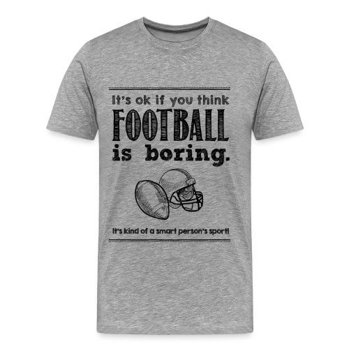 T-Shirt - Football is boring - Männer Premium T-Shirt
