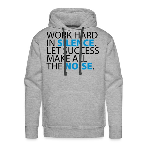 Word hard in silence. Let success make all the noise. - Männer Premium Hoodie