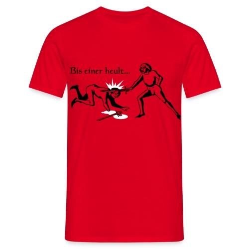 Bis einer heult...rot - Männer T-Shirt