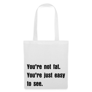 You are not fat, You are just easy to see. - Stoffbeutel