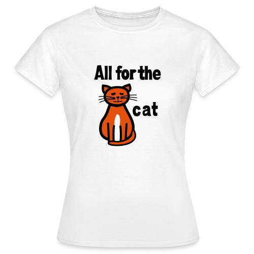 T-Shirt All for the cat - Frauen T-Shirt