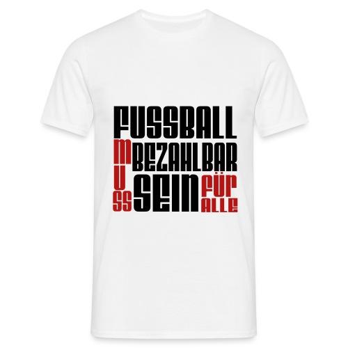 Fussball muss bezahlbar sein - Männer T-Shirt