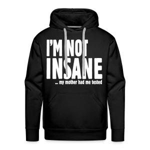 I'm Not Insane - Mannen Premium hoodie