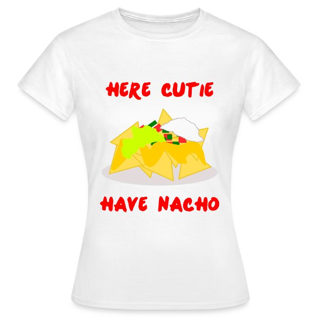 Women's Here Cutie Have Nacho Shirt