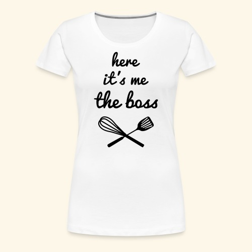 here it's me the boss - T-shirt Premium Femme