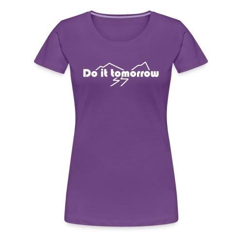 T-shirt for her, Do it tomorrow - Premium T-skjorte for kvinner