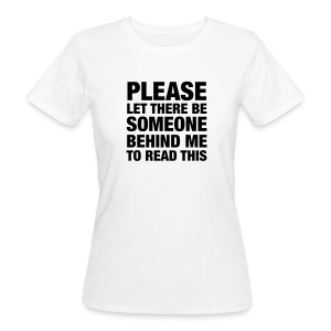 Please Let There Be Someone... T-Shirts - Women's Organic T-shirt