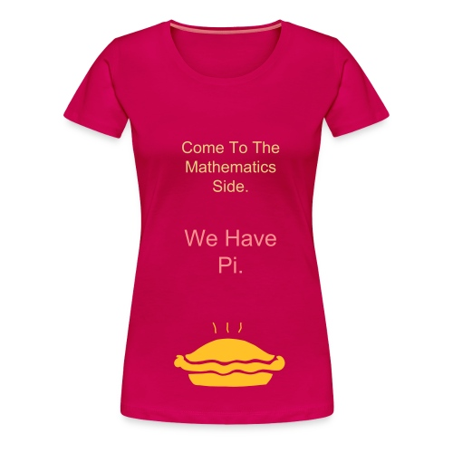 We Have Pi Women's T-Shirt - Women's Premium T-Shirt