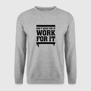Don´t Wish For It - Work For It Hoodies & Sweatshirts - Men's Sweatshirt