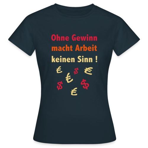 Arbeit und Gewinn, schwarz - Frauen T-Shirt