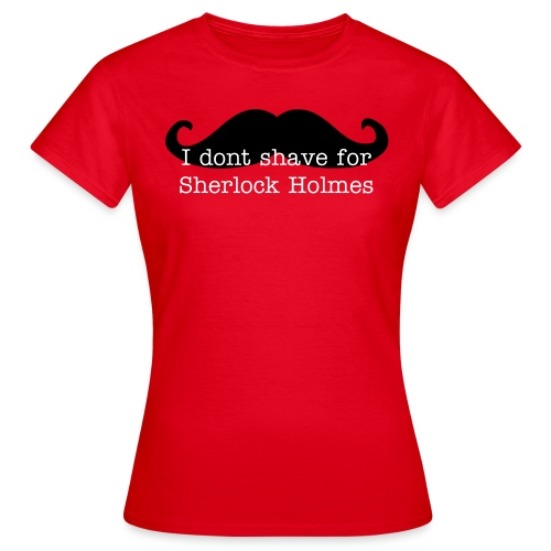 I don't shave for Sherlock Holmes 3 - Women's T-Shirt