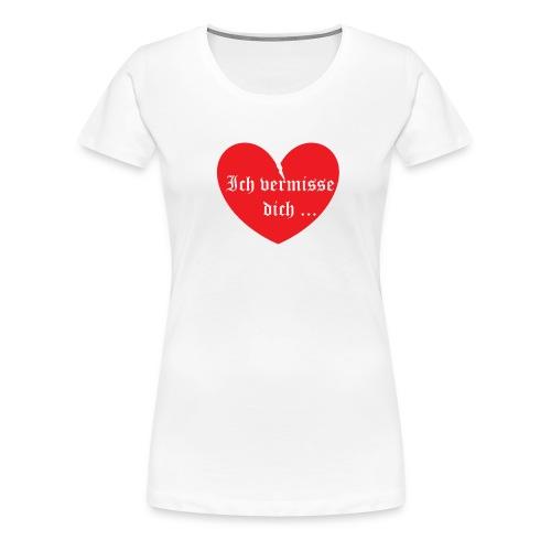 T-Shirt Vermisse dich... Frau - Frauen Premium T-Shirt