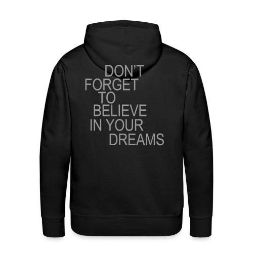 Sweet Shirt don't forget to believe in your dream  - Sweat-shirt à capuche Premium pour hommes