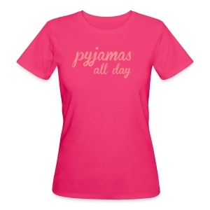 pyjamas all day - Frauen Bio-T-Shirt
