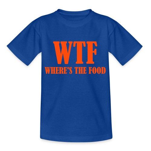 WTF?! Where is the food - Teenager T-Shirt