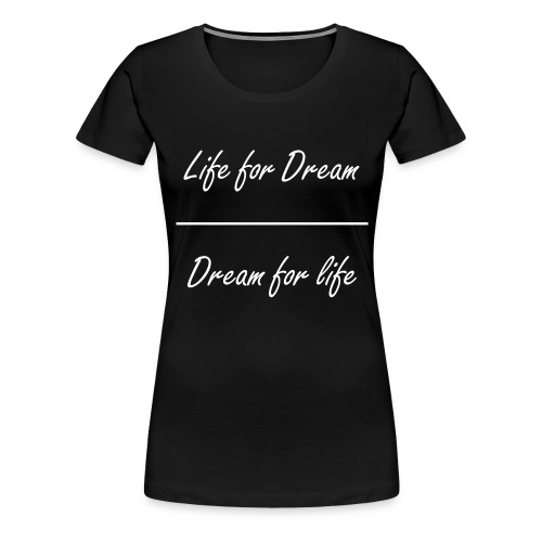Life For Dream Tshirt Woman - Frauen Premium T-Shirt