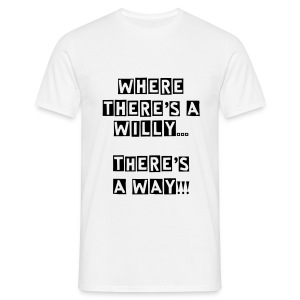 Men's T-Shirt - A funny twist on the good old proverb Where there's a will, there's a way.