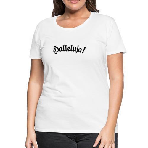 Halleluja T-Shirt (Damen Weiß) - Frauen Premium T-Shirt