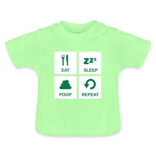 Eat Sleep Poop Repeat - Baby T-shirt
