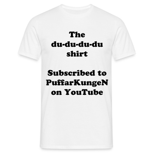 The du-du-du-du shirt - Men's T-Shirt