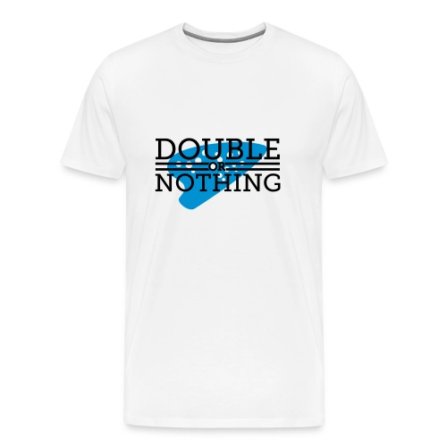 Double or Nothing Black Text Male - Men's Premium T-Shirt