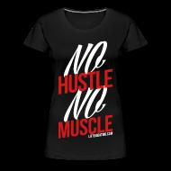 T-Shirts ~ Women's Premium T-Shirt ~ No Hustle, No Muscle