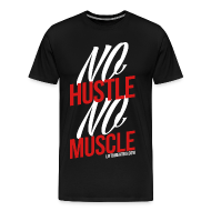 T-Shirts ~ Men's Premium T-Shirt ~ No Hustle, No Muscle