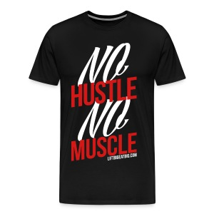 No Hustle, No Muscle - Men's Premium T-Shirt