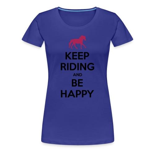 Keep Riding and Be Happy Pferde T-Shirt - Women's Premium T-Shirt