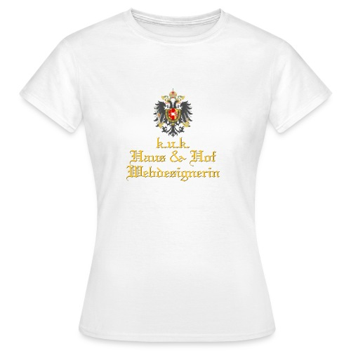 k.u.k. Haus & Hof Webdesignerin - Frauen T-Shirt