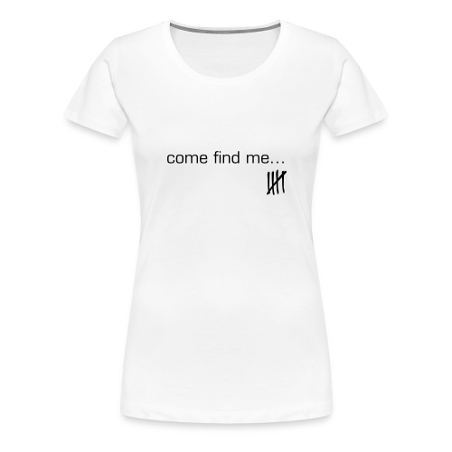 come find me tee - Women's Premium T-Shirt