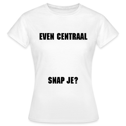 Even centraal, snap je? - Women's T-Shirt