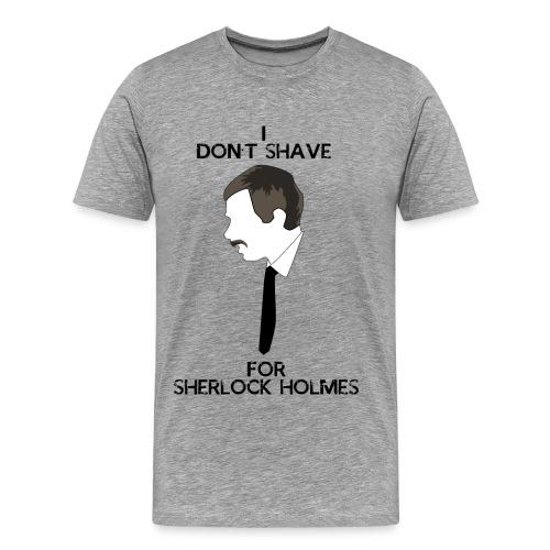 I don't shave for Sherlock Holmes  - Men's Premium T-Shirt