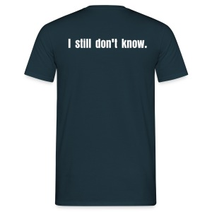 I don't know (Men) - Männer T-Shirt