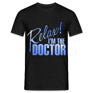 T-Shirts ~ Men's T-Shirt ~ Relax! I'm the Doctor Tee