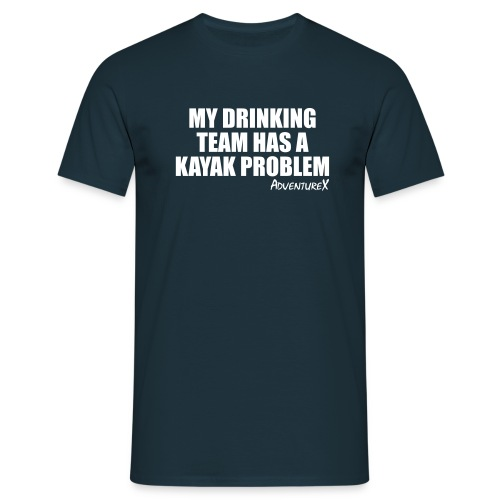 My Drinking Team Has A Kayak Problem - Men's T-Shirt