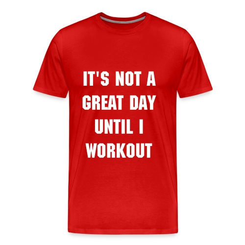 Not Great Until I Workout - Men's Premium T-Shirt