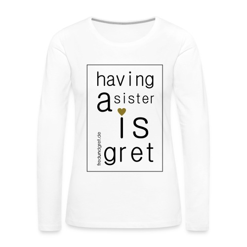 GRET SISTER! - Frauen Premium Langarmshirt
