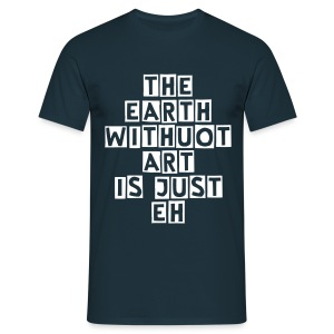 The earth without art is just eh - Maglietta da uomo