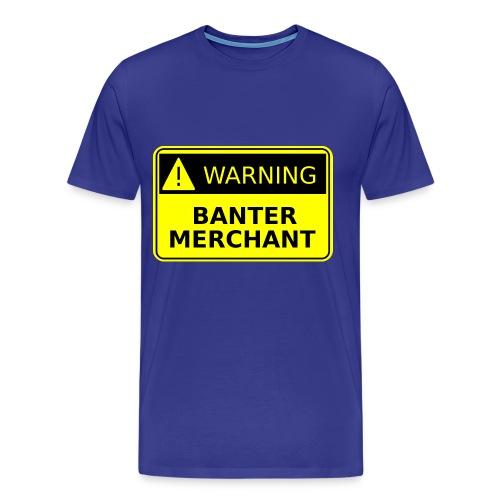 Warning Banter Merchant T-Shirt   Bantertshirt - Men's Premium T-Shirt