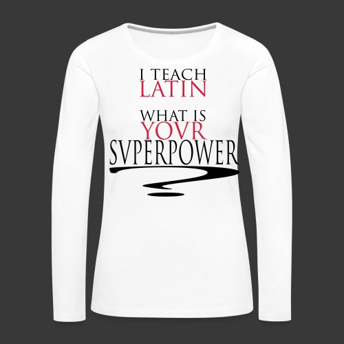 I TEACH LATIN - T-shirt manches longues Premium Femme