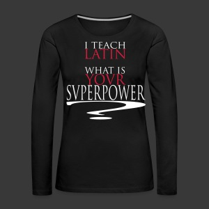 I TEACH LATIN - Women's Premium Longsleeve Shirt
