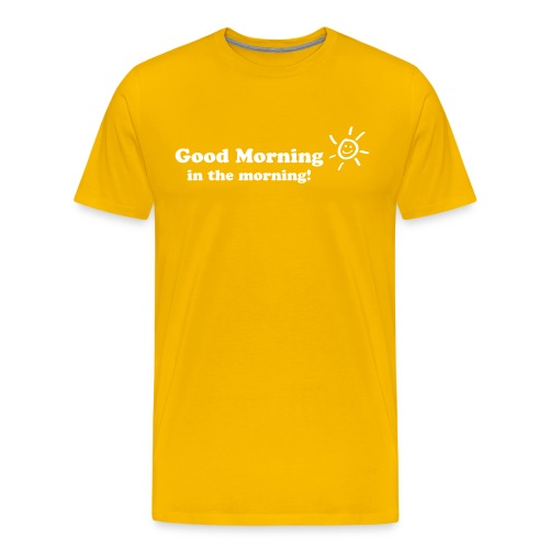 Good Morning in the morning T-Shirt - Männer Premium T-Shirt
